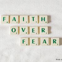 Living with Faith? Or Fear?