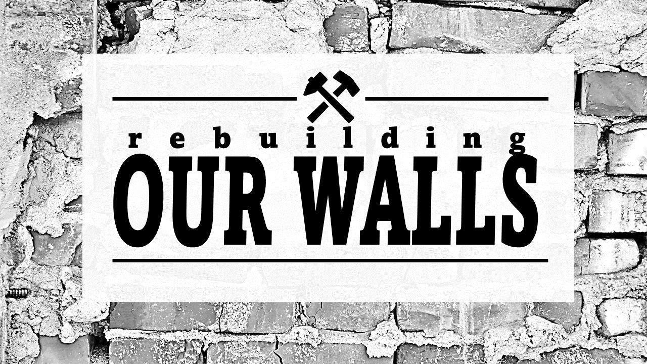 Rebuilding Our Walls