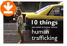 10 Things You Need to Know About Trafficking