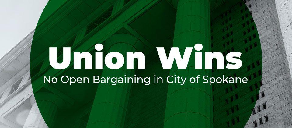 Union Wins - No Open Bargaining in the City of Spokane